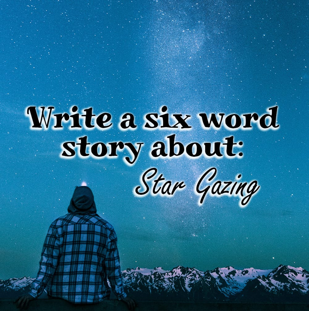 Write a Six Word Story About: Star Gazing